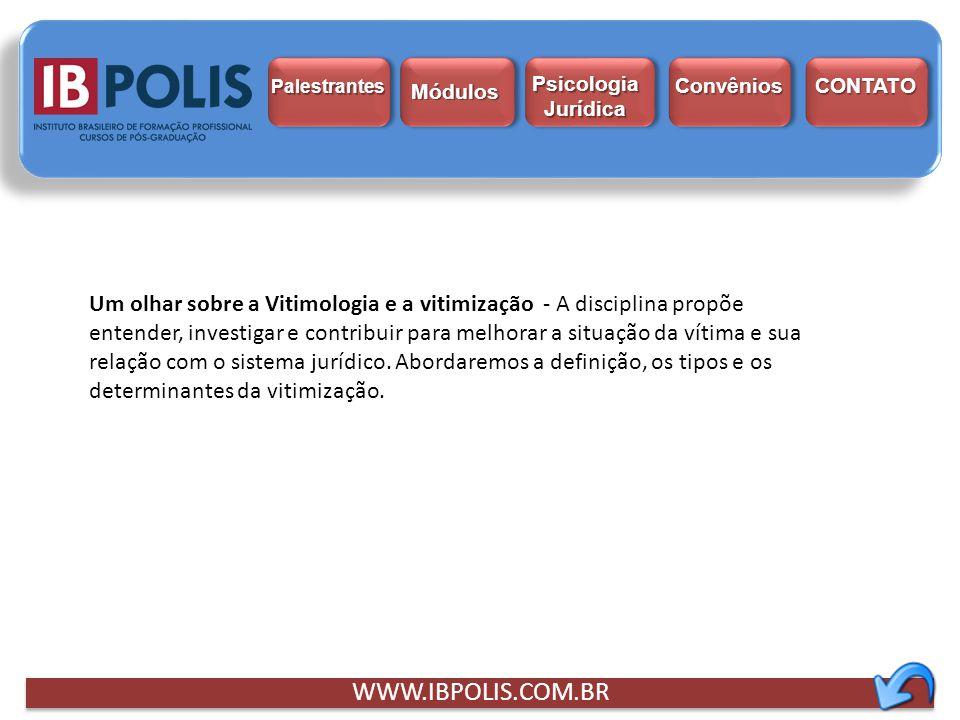 WWW.IBPOLIS.COM.BR Um olhar sobre a Vitimologia e a vitimização - A disciplina propõe entender, investigar e contribuir para melhorar a situação da ví