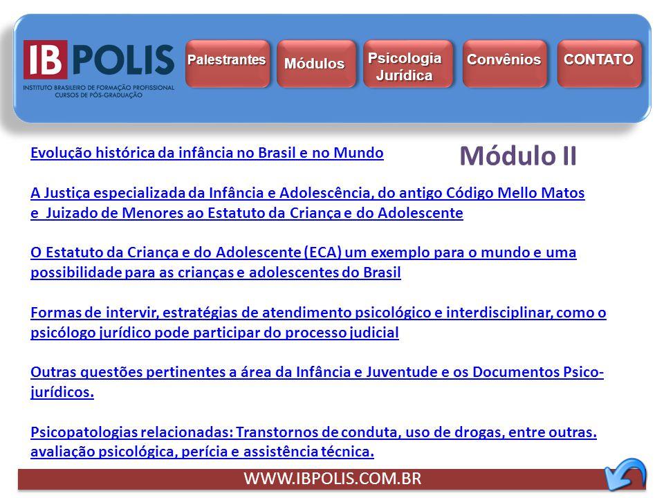 Evolução histórica da infância no Brasil e no Mundo A Justiça especializada da Infância e Adolescência, do antigo Código Mello Matos e Juizado de Meno