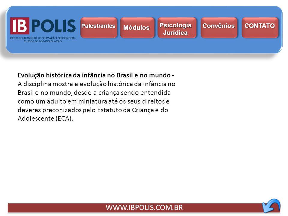 WWW.IBPOLIS.COM.BR Evolução histórica da infância no Brasil e no mundo - A disciplina mostra a evolução histórica da infância no Brasil e no mundo, de