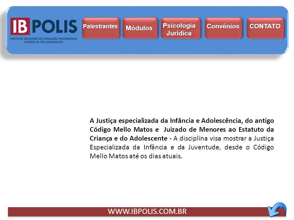WWW.IBPOLIS.COM.BR A Justiça especializada da Infância e Adolescência, do antigo Código Mello Matos e Juizado de Menores ao Estatuto da Criança e do A