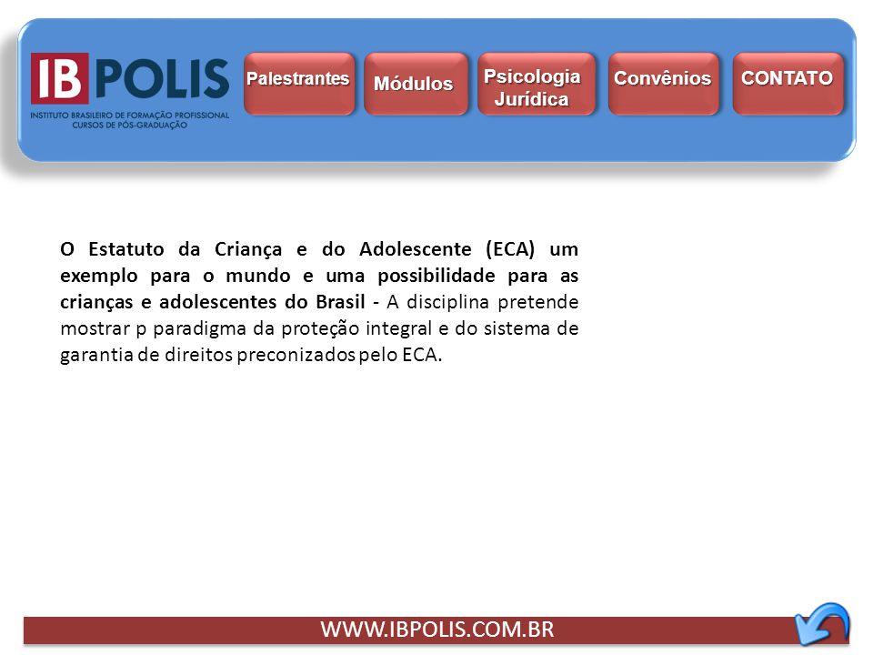 WWW.IBPOLIS.COM.BR O Estatuto da Criança e do Adolescente (ECA) um exemplo para o mundo e uma possibilidade para as crianças e adolescentes do Brasil