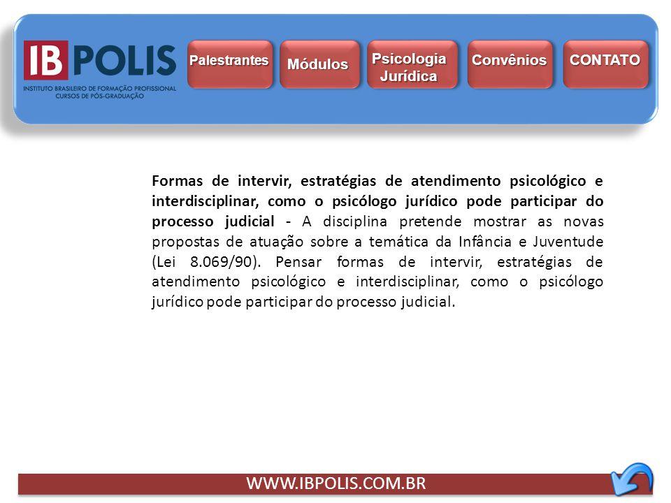 WWW.IBPOLIS.COM.BR Formas de intervir, estratégias de atendimento psicológico e interdisciplinar, como o psicólogo jurídico pode participar do process