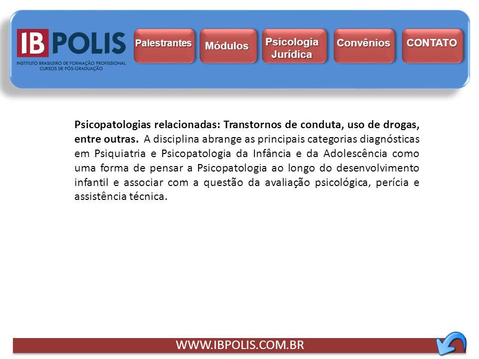 WWW.IBPOLIS.COM.BR Psicopatologias relacionadas: Transtornos de conduta, uso de drogas, entre outras. A disciplina abrange as principais categorias di