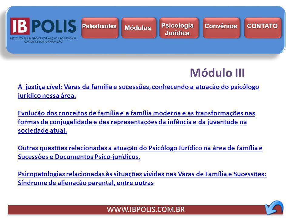 WWW.IBPOLIS.COM.BR A justiça cível: Varas da família e sucessões, conhecendo a atuação do psicólogo jurídico nessa área. Evolução dos conceitos de fam