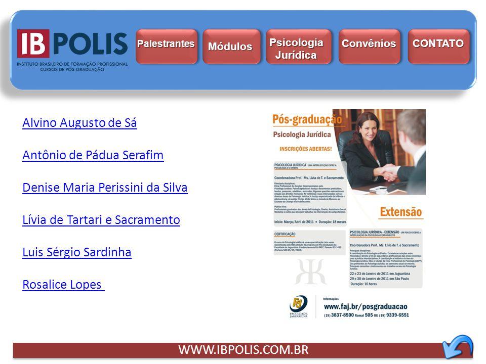 Módulo IMódulo II Módulo III WWW.IBPOLIS.COM.BR Palestrantes Módulos Psicologia Jurídica Psicologia Jurídica Convênios CONTATO