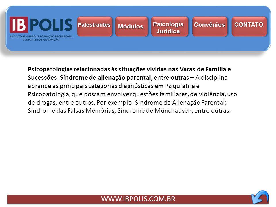 WWW.IBPOLIS.COM.BR Psicopatologias relacionadas às situações vividas nas Varas de Família e Sucessões: Síndrome de alienação parental, entre outras –