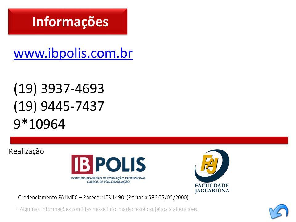 Informações www.ibpolis.com.br (19) 3937-4693 (19) 9445-7437 9*10964 Realização Credenciamento FAJ MEC – Parecer: IES 1490 (Portaria 586 05/05/2000) *