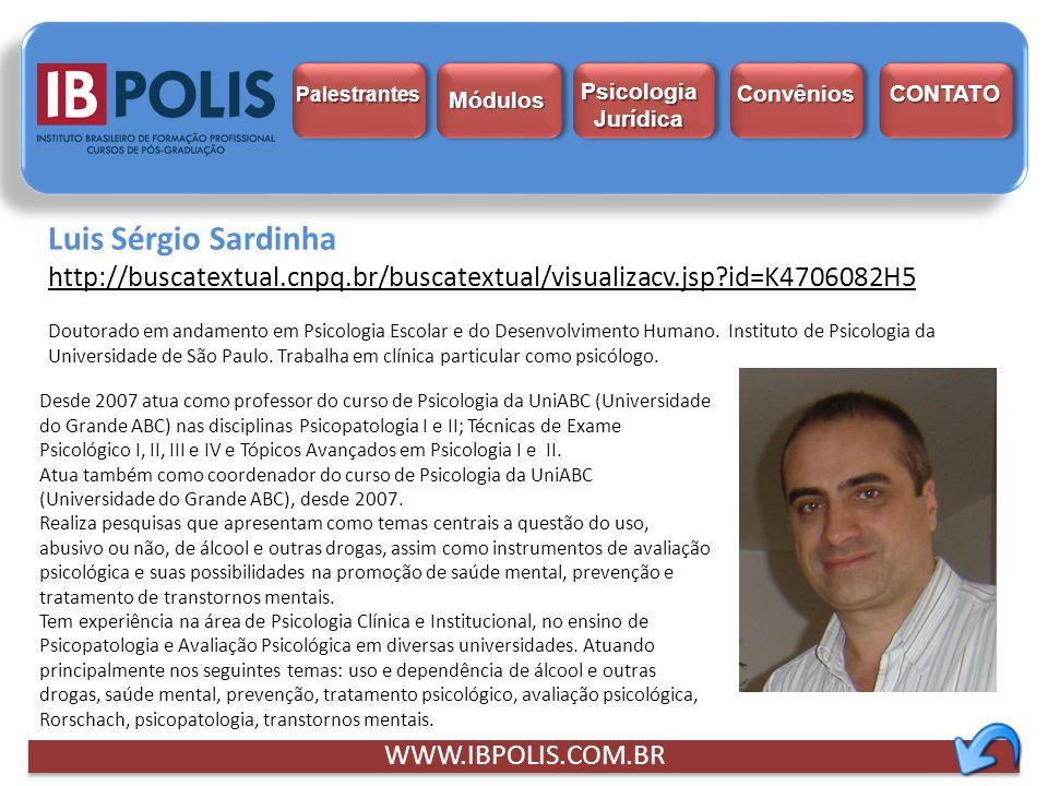 Luis Sérgio Sardinha http://buscatextual.cnpq.br/buscatextual/visualizacv.jsp?id=K4706082H5 Doutorado em andamento em Psicologia Escolar e do Desenvol