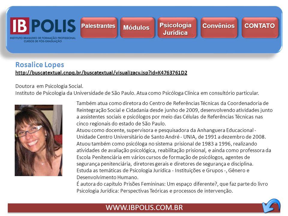 Rosalice Lopes http://buscatextual.cnpq.br/buscatextual/visualizacv.jsp?id=K4763761D2 Doutora em Psicologia Social. Instituto de Psicologia da Univers