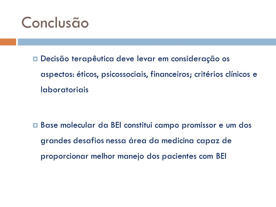  Decisão terapêutica deve levar em consideração os aspectos: éticos, psicossociais, financeiros; critérios clínicos e laboratoriais  Base molecular