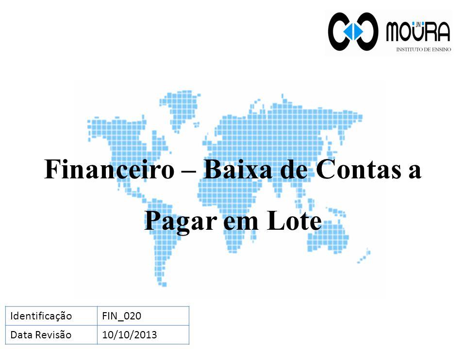 Financeiro – Baixa de Contas a Pagar em Lote IdentificaçãoFIN_020 Data Revisão10/10/2013