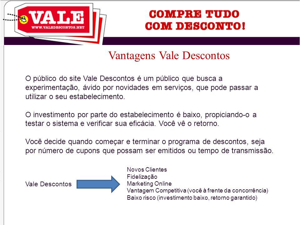 Vantagens Vale Descontos O público do site Vale Descontos é um público que busca a experimentação, ávido por novidades em serviços, que pode passar a utilizar o seu estabelecimento.