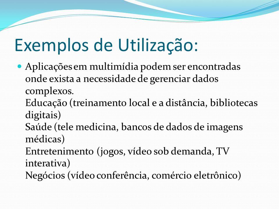 Exemplos de Utilização: Aplicações em multimídia podem ser encontradas onde exista a necessidade de gerenciar dados complexos. Educação (treinamento l