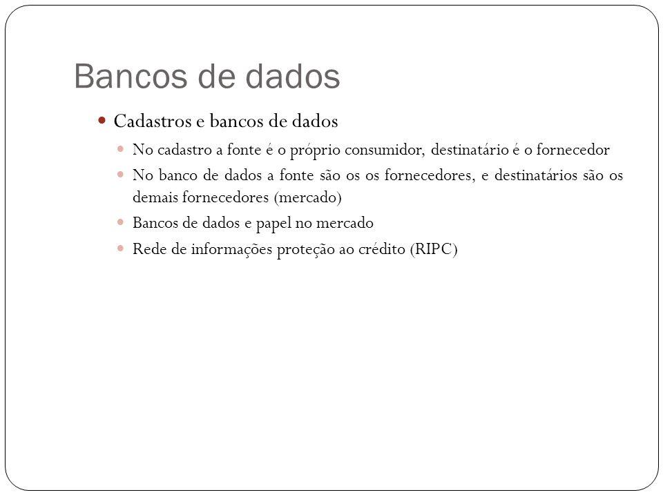 Bancos de dados Cadastros e bancos de dados No cadastro a fonte é o próprio consumidor, destinatário é o fornecedor No banco de dados a fonte são os o