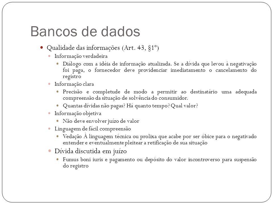 Bancos de dados Qualidade das informações (Art. 43, §1º) Informação verdadeira Diálogo com a idéia de informação atualizada. Se a dívida que levou à n