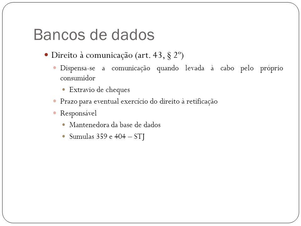 Bancos de dados Direito à comunicação (art. 43, § 2º) Dispensa-se a comunicação quando levada à cabo pelo próprio consumidor Extravio de cheques Prazo