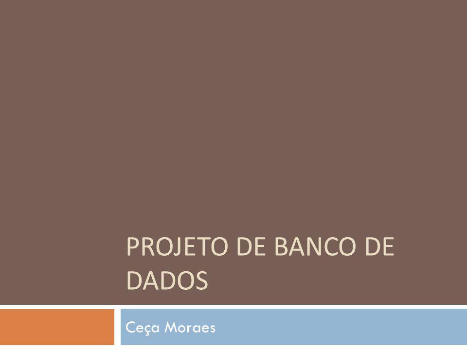 PROJETO DE BANCO DE DADOS Ceça Moraes