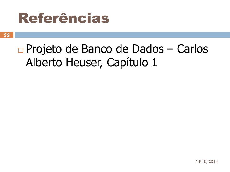 Referências  Projeto de Banco de Dados – Carlos Alberto Heuser, Capítulo 1 19/8/2014 33