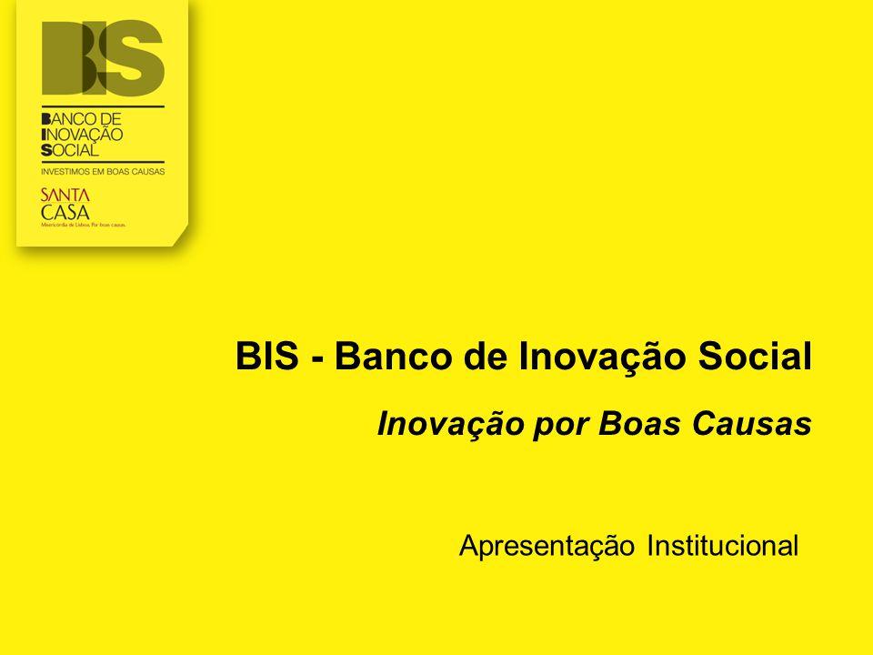 BIS - Banco de Inovação Social Inovação por Boas Causas Apresentação Institucional