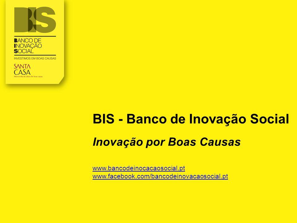 BIS - Banco de Inovação Social Inovação por Boas Causas www.bancodeinocacaosocial.pt www.facebook.com/bancodeinovacaosocial.pt www.bancodeinocacaosoci