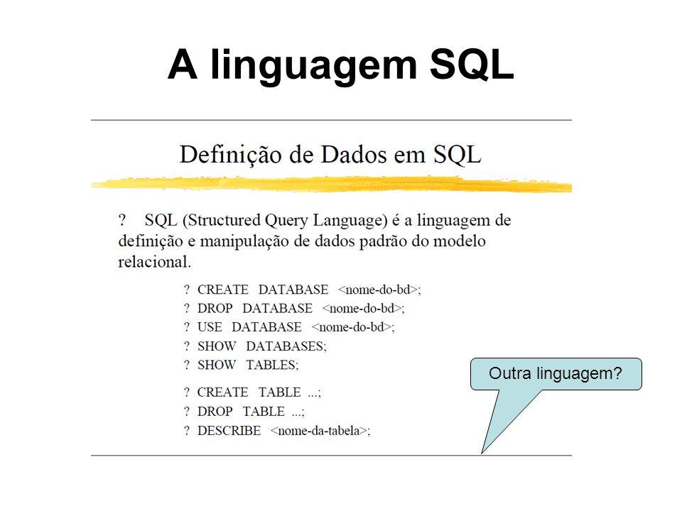 A linguagem SQL Outra linguagem?