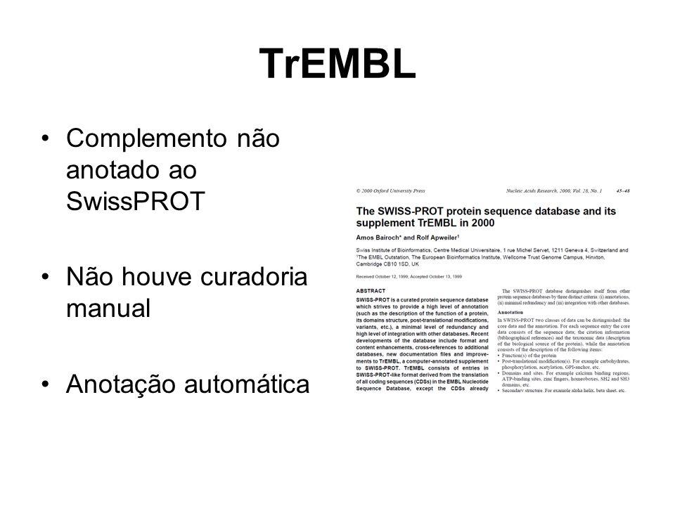 TrEMBL Complemento não anotado ao SwissPROT Não houve curadoria manual Anotação automática