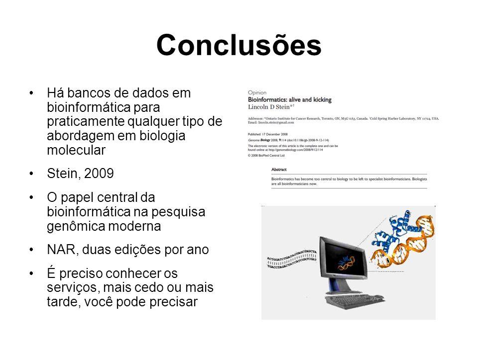 Conclusões Há bancos de dados em bioinformática para praticamente qualquer tipo de abordagem em biologia molecular Stein, 2009 O papel central da bioi