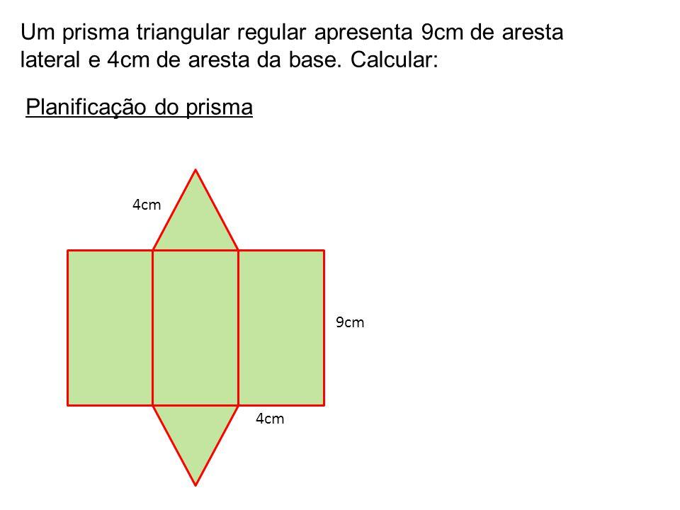 Um prisma triangular regular apresenta 9cm de aresta lateral e 4cm de aresta da base. Calcular: 9cm 4cm Planificação do prisma