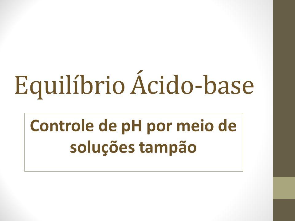 Equilíbrio Ácido-base Controle de pH por meio de soluções tampão