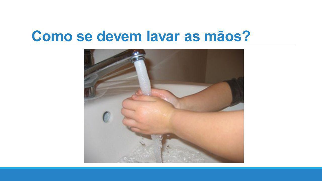 Como se devem lavar as mãos?