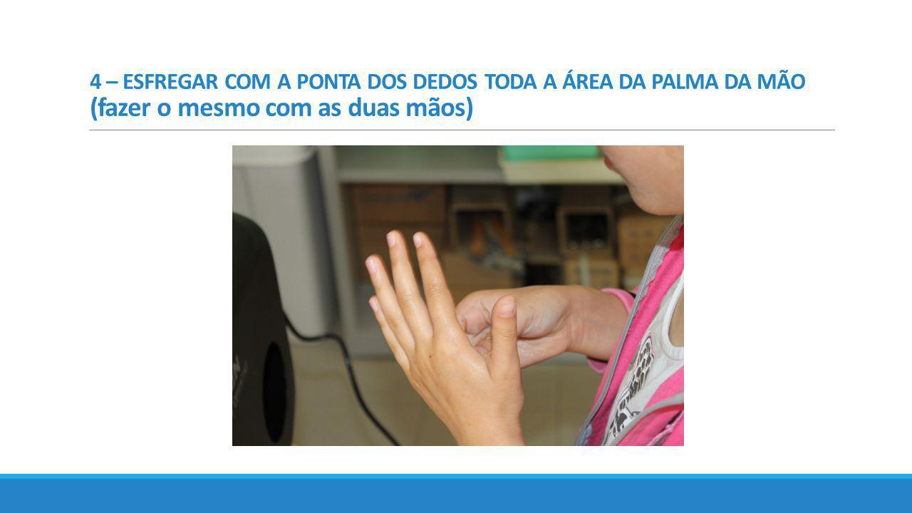 4 – ESFREGAR COM A PONTA DOS DEDOS TODA A ÁREA DA PALMA DA MÃO (fazer o mesmo com as duas mãos)