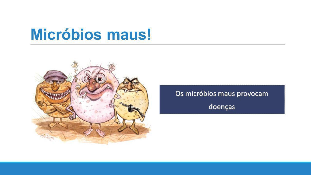 Micróbios maus! Os micróbios maus provocam doenças