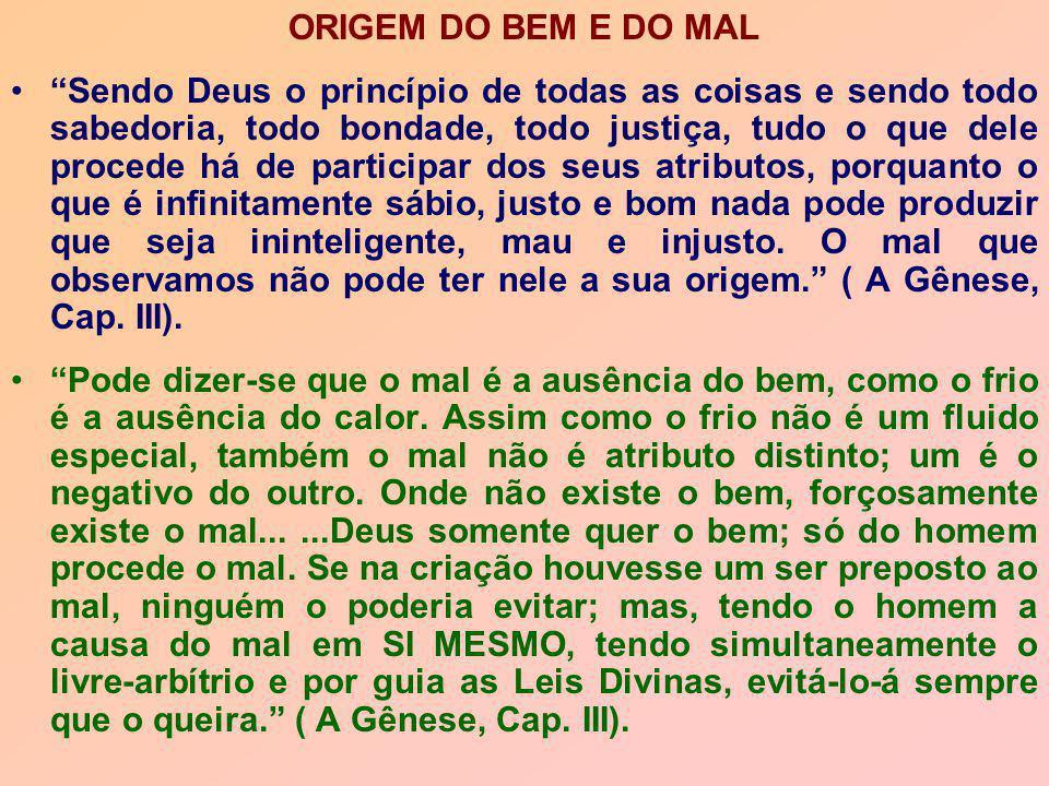 """ORIGEM DO BEM E DO MAL """"Sendo Deus o princípio de todas as coisas e sendo todo sabedoria, todo bondade, todo justiça, tudo o que dele procede há de pa"""