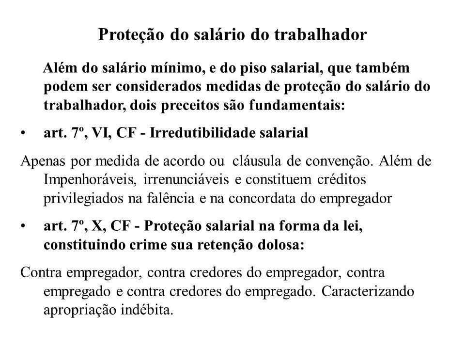 Proteção do salário do trabalhador Além do salário mínimo, e do piso salarial, que também podem ser considerados medidas de proteção do salário do trabalhador, dois preceitos são fundamentais: art.
