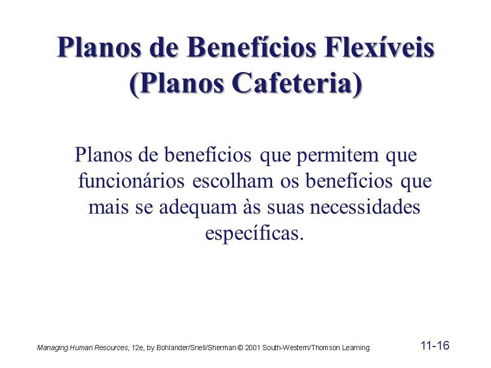 11-16 Planos de Benefícios Flexíveis (Planos Cafeteria) Planos de benefícios que permitem que funcionários escolham os benefícios que mais se adequam às suas necessidades específicas.
