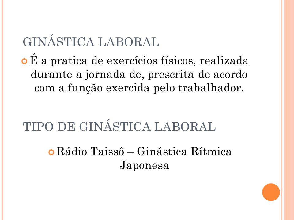 REFERÊNCIAS BIBLIOGRÁFICAS http://www.culturajaponesa.com.br/?page_id=401 http://personaltrainnerelisandria.blogspot.com.br /2012/10/como-surgiu-ginastica-laboral.html