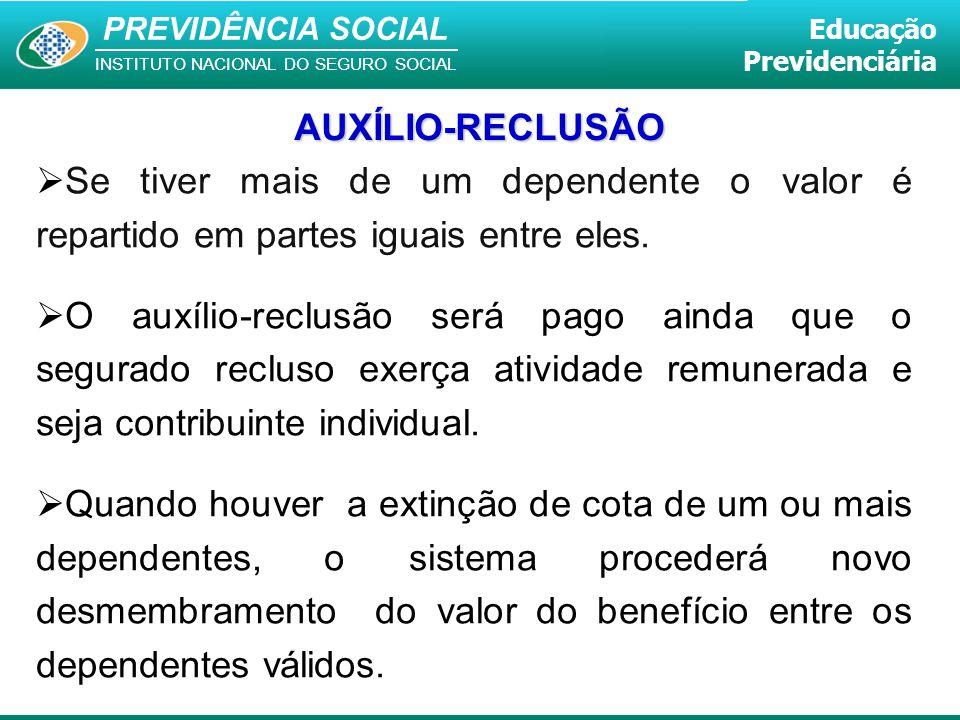 PREVIDÊNCIA SOCIAL INSTITUTO NACIONAL DO SEGURO SOCIAL Educação Previdenciária  Se tiver mais de um dependente o valor é repartido em partes iguais e