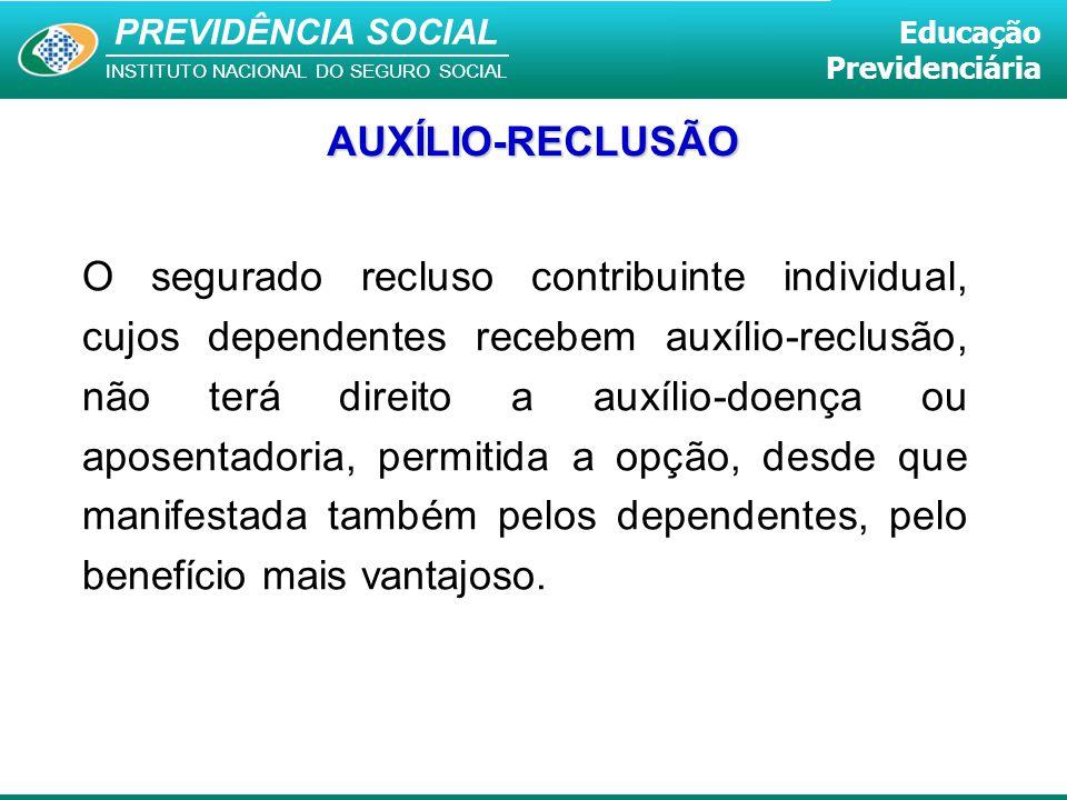 PREVIDÊNCIA SOCIAL INSTITUTO NACIONAL DO SEGURO SOCIAL Educação Previdenciária AUXÍLIO-RECLUSÃO O segurado recluso contribuinte individual, cujos depe