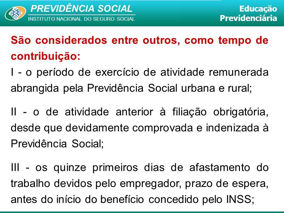 PREVIDÊNCIA SOCIAL INSTITUTO NACIONAL DO SEGURO SOCIAL Educação Previdenciária São considerados entre outros, como tempo de contribuição: I - o períod