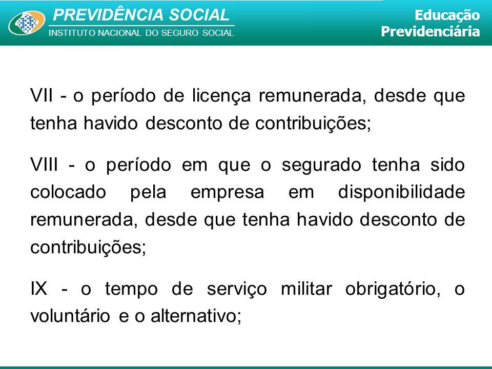 PREVIDÊNCIA SOCIAL INSTITUTO NACIONAL DO SEGURO SOCIAL Educação Previdenciária VII - o período de licença remunerada, desde que tenha havido desconto