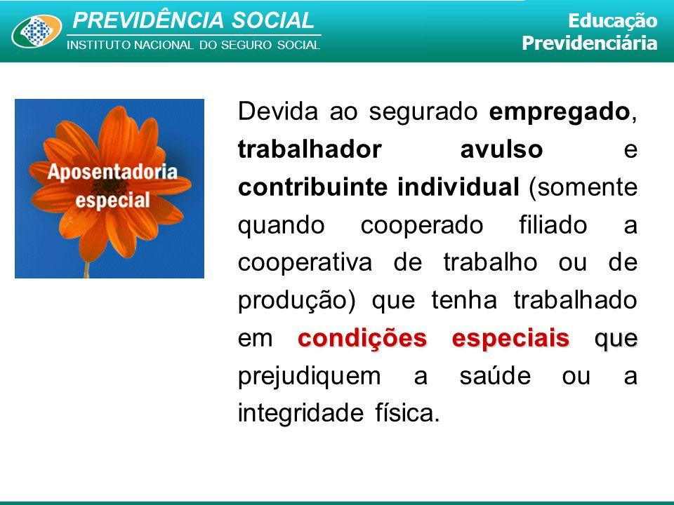 PREVIDÊNCIA SOCIAL INSTITUTO NACIONAL DO SEGURO SOCIAL Educação Previdenciária condições especiais que Devida ao segurado empregado, trabalhador avuls