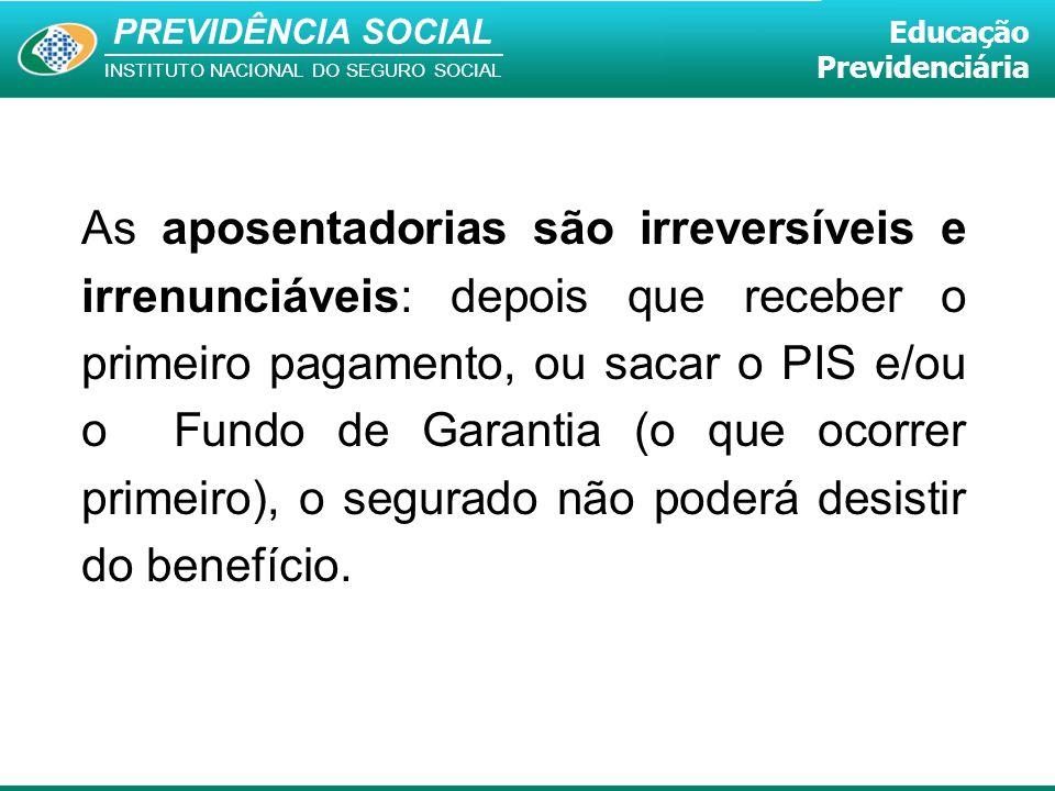 PREVIDÊNCIA SOCIAL INSTITUTO NACIONAL DO SEGURO SOCIAL Educação Previdenciária As aposentadorias são irreversíveis e irrenunciáveis: depois que recebe