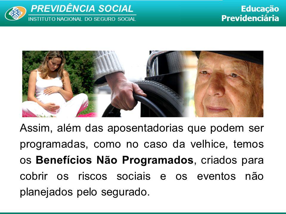 PREVIDÊNCIA SOCIAL INSTITUTO NACIONAL DO SEGURO SOCIAL Educação Previdenciária Assim, além das aposentadorias que podem ser programadas, como no caso