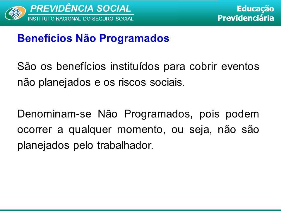 PREVIDÊNCIA SOCIAL INSTITUTO NACIONAL DO SEGURO SOCIAL Educação Previdenciária Benefícios Não Programados São os benefícios instituídos para cobrir ev