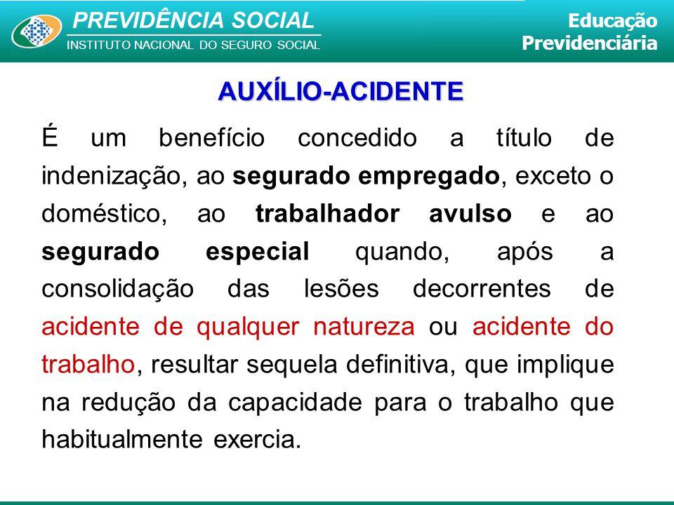 PREVIDÊNCIA SOCIAL INSTITUTO NACIONAL DO SEGURO SOCIAL Educação Previdenciária É um benefício concedido a título de indenização, ao segurado empregado