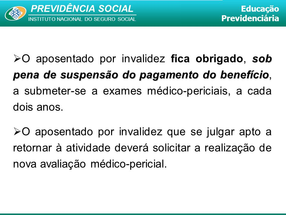 PREVIDÊNCIA SOCIAL INSTITUTO NACIONAL DO SEGURO SOCIAL Educação Previdenciária  O aposentado por invalidez que se julgar apto a retornar à atividade