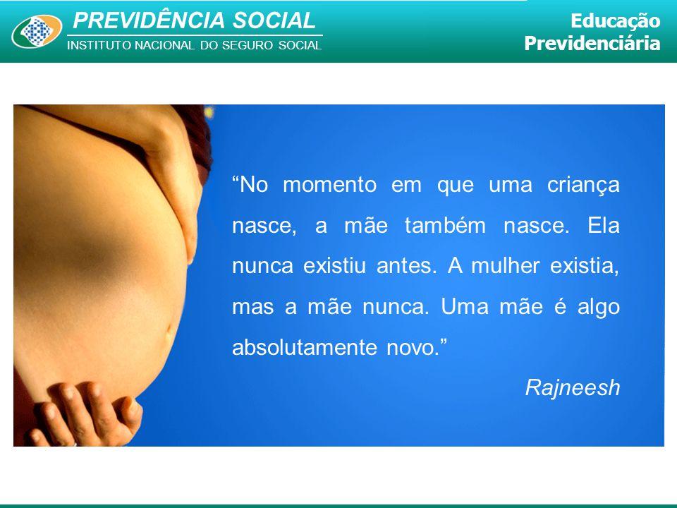 """PREVIDÊNCIA SOCIAL INSTITUTO NACIONAL DO SEGURO SOCIAL Educação Previdenciária """"No momento em que uma criança nasce, a mãe também nasce. Ela nunca exi"""