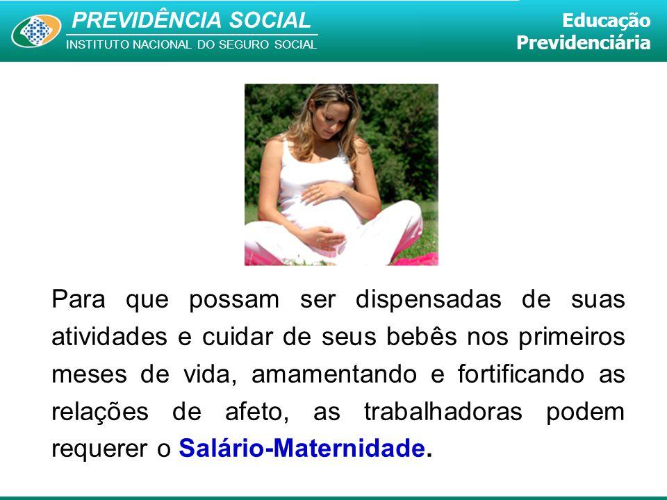 PREVIDÊNCIA SOCIAL INSTITUTO NACIONAL DO SEGURO SOCIAL Educação Previdenciária Para que possam ser dispensadas de suas atividades e cuidar de seus beb