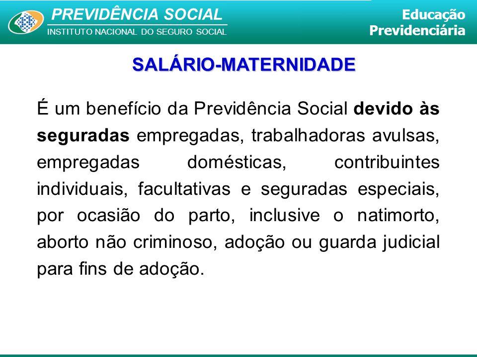 PREVIDÊNCIA SOCIAL INSTITUTO NACIONAL DO SEGURO SOCIAL Educação Previdenciária É um benefício da Previdência Social devido às seguradas empregadas, tr
