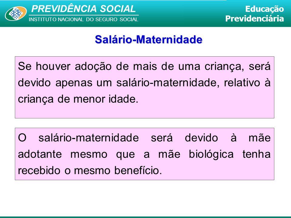 PREVIDÊNCIA SOCIAL INSTITUTO NACIONAL DO SEGURO SOCIAL Educação Previdenciária Se houver adoção de mais de uma criança, será devido apenas um salário-